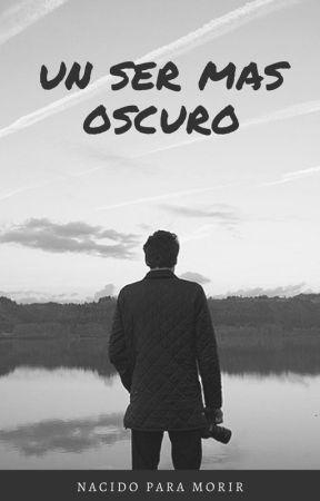 UN SER MAS OSCURO by AlexGarcias