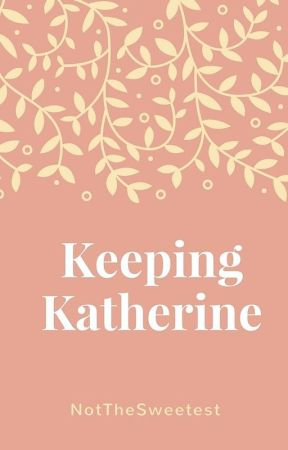 Keeping Katherine by NotTheSweetest