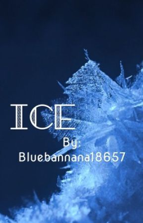 Ice (more chapters coming) by bluebannana18657