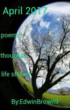 April 2017     poems   thoughts     life stories by EdwinBrown9
