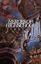 HEROES OF HIGH SCHOOL. by TSlutOverlord