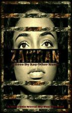 ZAHIRAN: A Rose By Any Other Name by I_Am_Undeniable