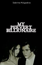MY PERVERT BILLIONAIRE  by SabrinaMlydv