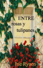Entre rosas y tulipanes by IrieRyuen22