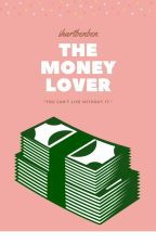 The Money Lover (AwesomeLy Complete *U*) by ihartbenben