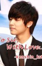 To Sir, With Love (One Shot) by kenshin_kst