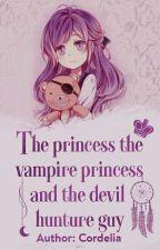 [12 Chòm Sao] The Princess The Vampire Princess And The Devil Hunter Guy by Cordelia_1906