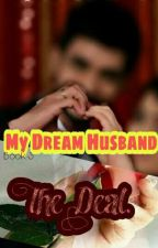 My Dream Husband (The Final Book: The Deal) by MsLadyMom