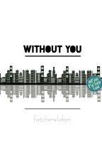 Without You (Sequel Of With You) ✔ by fatcherwlaken