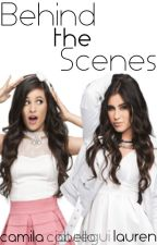 Behind the Scenes [Camren Fanfic] by whinnningtears