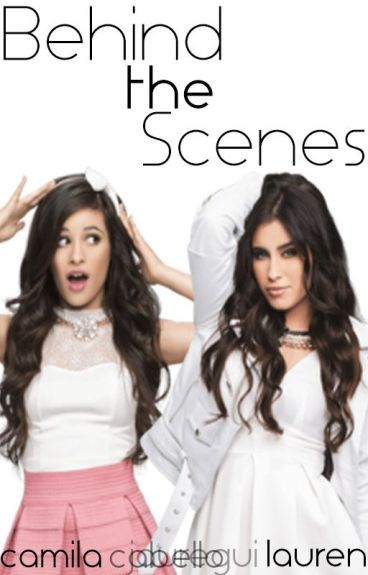 Behind the Scenes [Camren Fanfic]