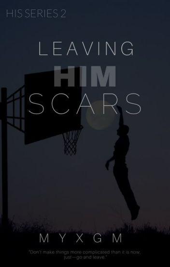 Leaving Him Scars