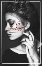 No Feelings  by fatimaa_ex