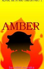 Amber (Alpha, Beta and Omega part 1) by MimiMoruka