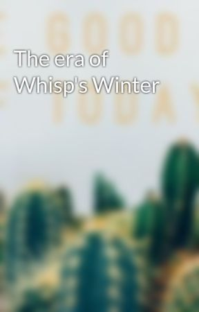 The era of Whisp's Winter by Crying_Mistress