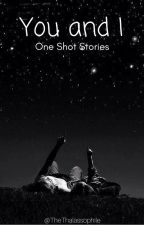 You and I (One Shot Stories) by TheThalassophile