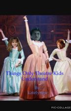 Things Only Theatre Kids Understand by katelyngw