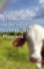 An Analysis Of Effective how to get rid of inner thigh fat  Programs by liermose36