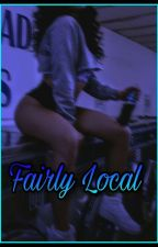 Fairly Local by TheWeirdGirlNextDoor