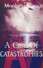 A Case of Catastrophes by mordecai_louis