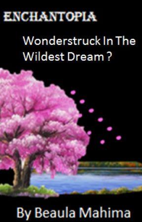 Enchantopia:Wonderstruck in the Wildest Dream ? (Ongoing) by BeaulaMahima05