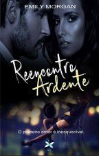 Reencontro Ardente by EscritoraEmilyMorgan