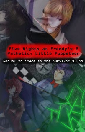 Five Nights at Freddy's 2: Pathetic, Little Puppeteer - Chapter 7
