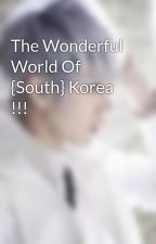 The Wonderful World Of {South} Korea !!! by TheVIPEXOtic