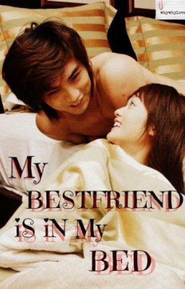My Bestfriend is in my bed
