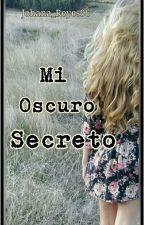Mi Oscuro Secreto. by Johana_Reyes96