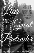Liar and the Great Pretender by RestlessImmortalSoul