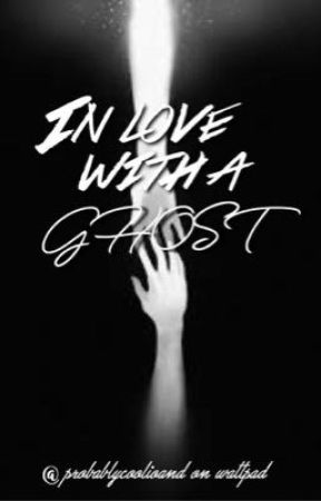 In Love With A Ghost  by probablycoolioand