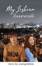 My Lesbian Roommate [✔] by youngminhoe