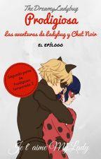 Prodigiosa: Las Aventuras de Ladybug y Chat Noir -El Epilogo- by TheDreamyLadybug