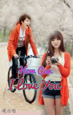 How Can I Love You by JsYoong