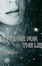 Revenge For The Lie|HIATUS by _filza_16_