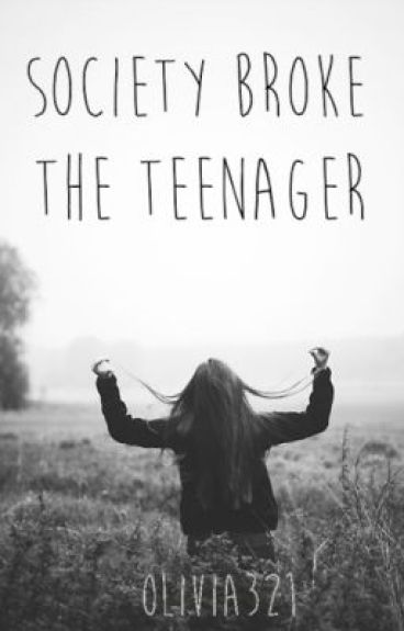 Society Broke the Teenager by Olivia321