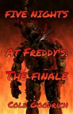 FNAF: The Finale (APRIL FOOLS 2017) by Cole_Goodrich