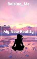 My new reality... by Raising_Me