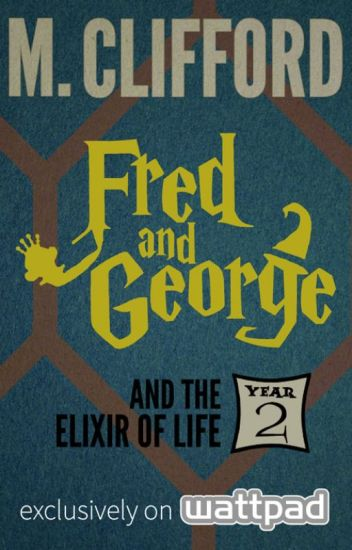 Fred and George and the Elixir of Life (Year 2) (ON HOLD)