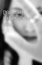[Yoontae] [shortfic] Yêu thầm by Midas_Lim