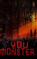 You Monster by Skippa109