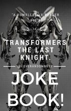 Transformers : The Last Knight [Bumblebee X Reader] [JOKE BOOK!] by LoveRandomness