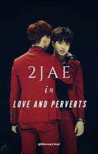 2jae Is Love And Perverts by Annikokoro2002
