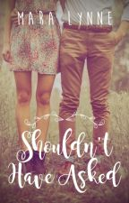 Should Have Not Asked - New Adult Romance (Wattys 2014) by Mara19Lyn