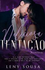 Deliciosa Tentação. Conto02 (DEGUSTAÇÃO) by LenySousaW
