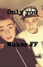 Only you ~ Mukas FF   by Sarah_Dvrs