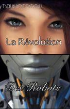 La Révolution des Robots  by ThEfUtUrEbElOnGsToU
