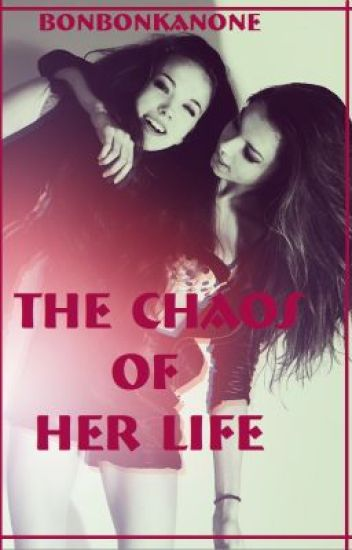 The Chaos of her life (girlxgirl)