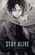 Stay Alive || A Levi x Reader Fanfiction by SinDumpling